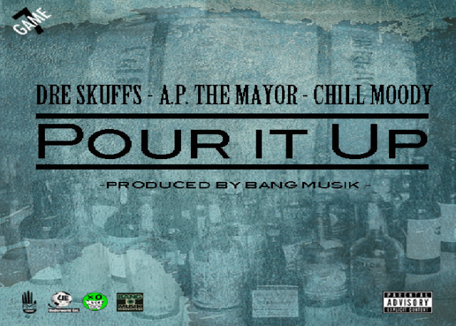 A.P.-The-Mayor-Dre-Skuffs-ft.-Chill-Moody-Pour-It-Up